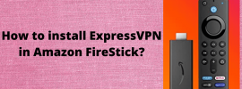 How to install ExpressVPN in Amazon FireStick