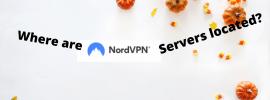 Where are NordVPN servers located