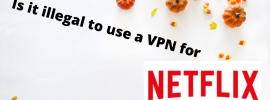 Is it illegal to use a VPN for Netflix
