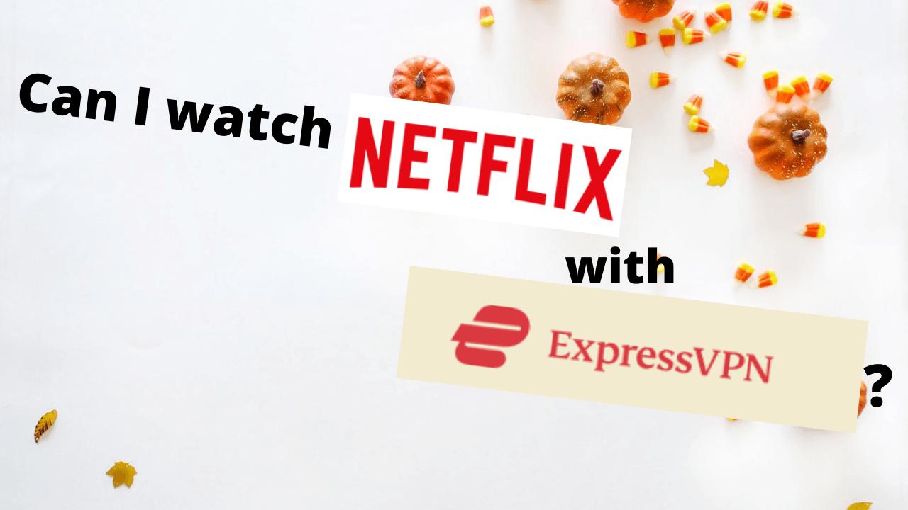 Can I watch Netflix with ExpressVPN